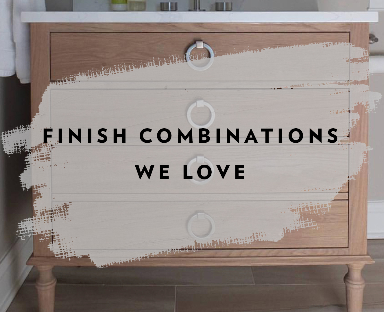 8 Finish Combinations that We Love